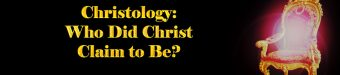 Christology: Who Did Christ Claim to Be?