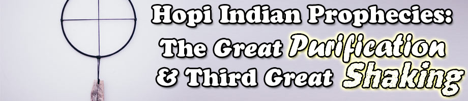 Hopi Indian Prophecies: The Great Purification & Third Great Shaking