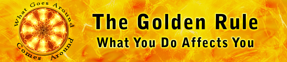 The Golden Rule: What You Do Affects You