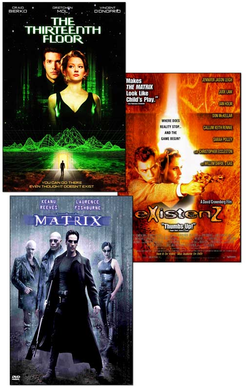 Thirteenth Floor, eXistenZ, Matrix