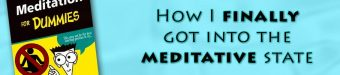 Meditation For Dummies: How I Finally Got Into The Meditative State