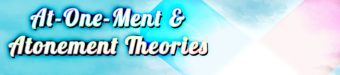 At-One-Ment & Atonement Theories