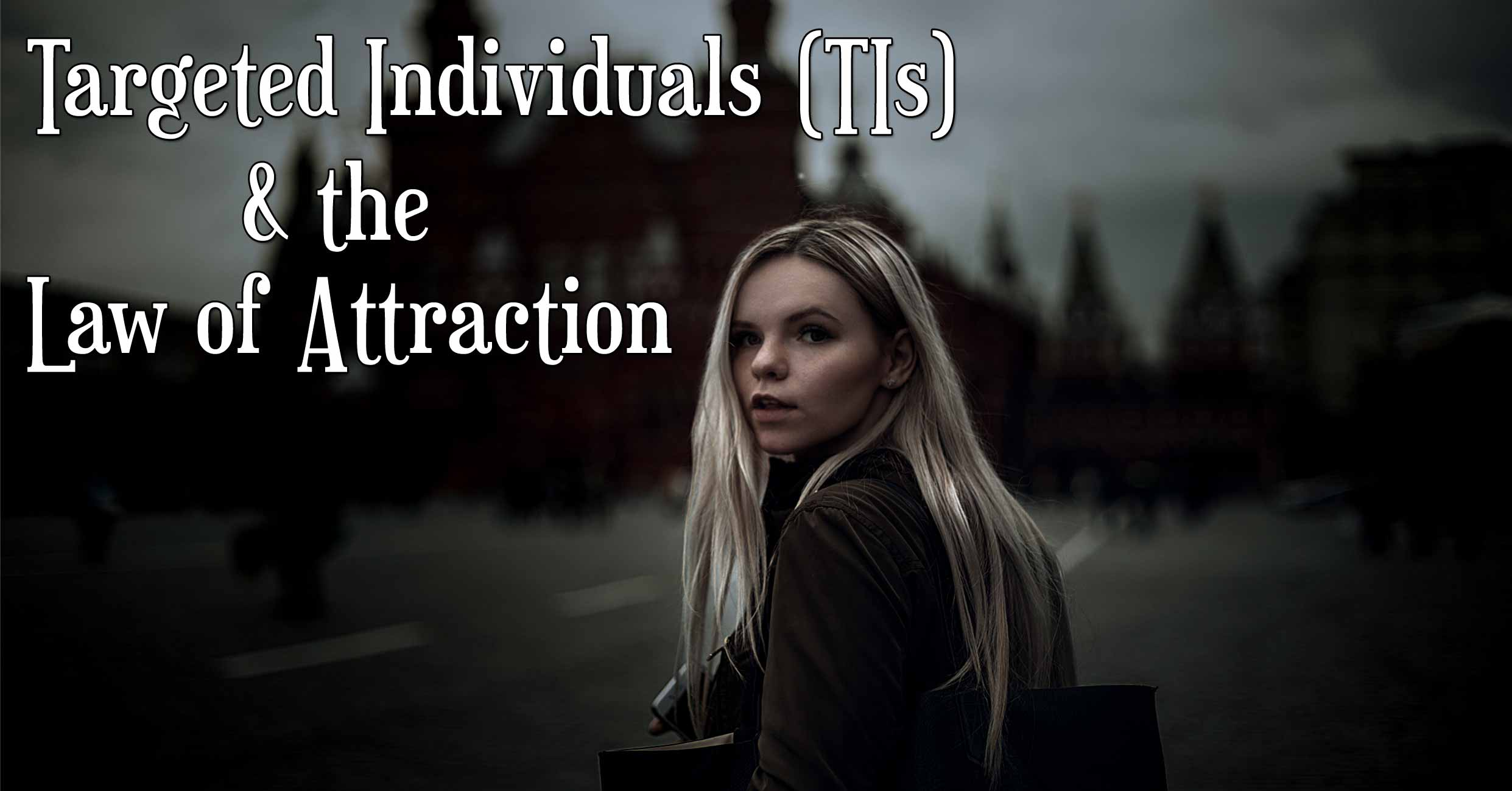 Targeted Individuals (TIs) and the Law of Attraction ~
