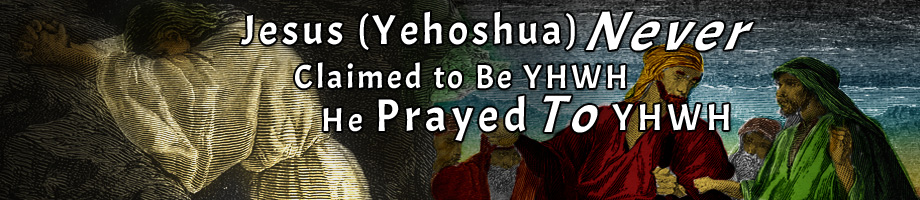 Jesus (Yehoshua) Never Claimed to Be YHWH
