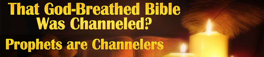 God Breathed Bible Channeled?